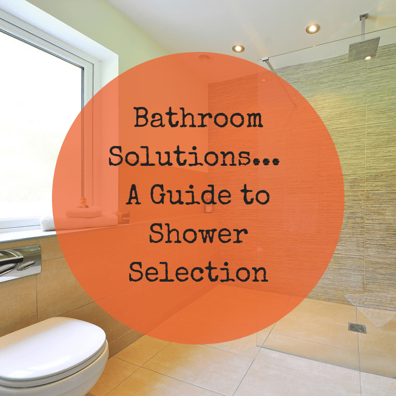 Bathroom Solutions - A Guide to Shower Selection
